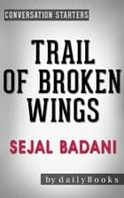Trail of Broken Wings: A Novel by Sejal Badani | Conversation Starters ebook by Daily Books