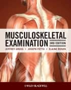Musculoskeletal Examination ebook by Jeffrey Gross,Joseph Fetto,Elaine Rosen
