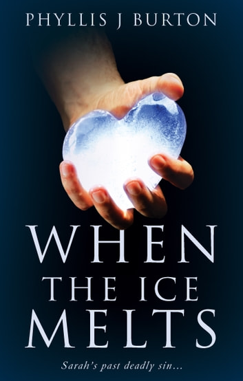 When the Ice Melts - Sarah's past deadly sin...a man's love...and a misogynist! ebook by Phyllis J. Burton