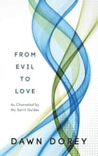 From Evil to Love ebook by Dawn Dorey