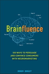 Brainfluence - 100 Ways to Persuade and Convince Consumers with Neuromarketing ebook by Roger Dooley