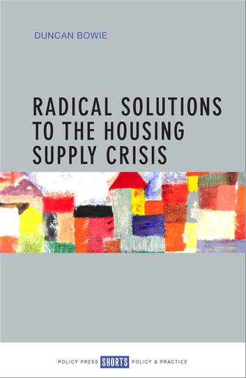 Radical solutions to the housing supply crisis ebook by Bowie, Duncan