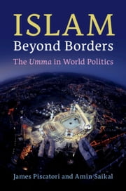 Islam beyond Borders - The Umma in World Politics ebook by James Piscatori, Amin Saikal