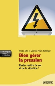 Bien gérer la pression ebook by John Friedel,Gabriele PETERS-KUHLINGE