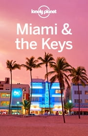 Lonely Planet Miami & the Keys ebook by Lonely Planet,Adam Karlin