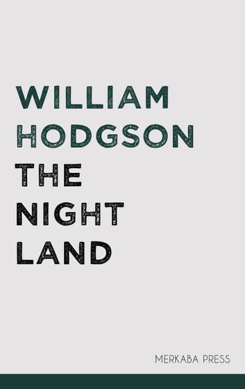 The Night Land ebook by William Hodgson
