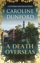 A Death Overseas (Euphemia Martins Mystery 10) - An overseas adventure is fraught with danger ebook by