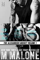 The Alexanders Boxset Volume 1 - Contemporary Romance Bundle (Teasing Trent, One More Day, The Things I Do for You) ebook by M. Malone