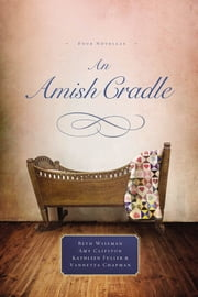 An Amish Cradle - An Amish Cradle Novella ebook by Beth Wiseman,Amy Clipston,Kathleen Fuller,Vannetta Chapman