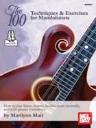 The 100 Techniques & Exercises for Mandolinists ebook by Marilynn Mair