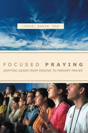 FOCUSED PRAYING ebook by PHD LEMUEL BAKER