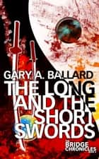 The Long and the Short Swords ebook by Gary Ballard