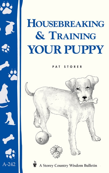 Housebreaking & Training Your Puppy - Storey's Country Wisdom Bulletin A-242 ebook by Pat Storer