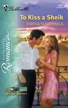 To Kiss a Sheik ebook by Teresa Southwick