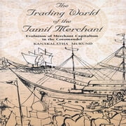 The Trading World of the Tamil Merchant - Evolution of Merchant Capitalism in the Coromandel ebook by Kanakalatha Mukund