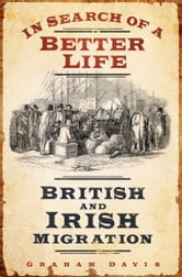 In Search of a Better Life - British and Irish Migration ebook by Graham Davis