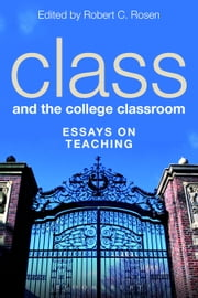 Class and the College Classroom - Essays on Teaching ebook by Robert C. Rosen
