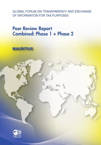 Global Forum on Transparency and Exchange of Information for Tax Purposes Peer Reviews: Mauritius 2011 - Combined: Phase 1 + Phase 2 ebook by Collective