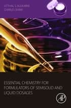 Essential Chemistry for Formulators of Semisolid and Liquid Dosages ebook by Vitthal S. Kulkarni,Charles Shaw
