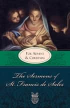 The Sermons of St. Francis De Sales - For Lent ebook by St. Francis de Sales