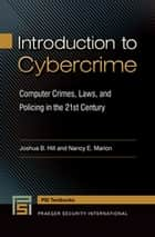 Introduction to Cybercrime: Computer Crimes, Laws, and Policing in the 21st Century ebook by Joshua B. Hill,Nancy E. Marion