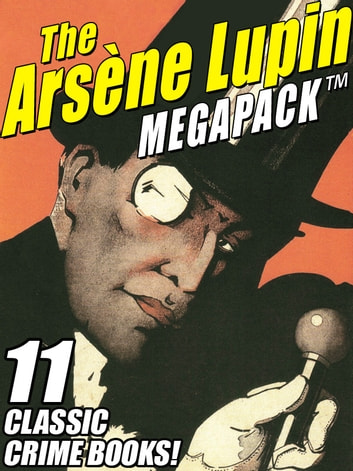 The Arsene Lupin MEGAPACK ® - 11 Classic Crime Books! ebook by Maurice LeBlanc