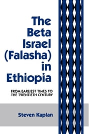 The Beta Israel - Falasha in Ethiopia: From Earliest Times to the Twentieth Century ebook by Steven B. Kaplan