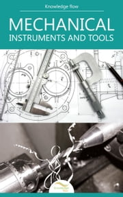 Mechanical Instruments and Tools - by Knowledge flow ebook by Knowledge flow