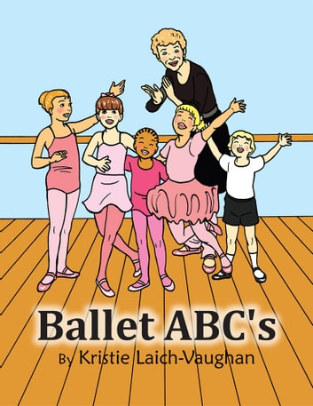 Ballet ABC's ebook by Kristie Laich-Vaughan