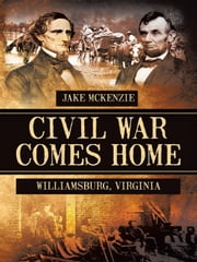 Civil War Comes Home - The Battle of Williamsburg ebook by Jake McKenzie