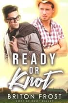 Ready or Knot: An Mpreg Romance - Love in Knot Valley, #3 ebook by