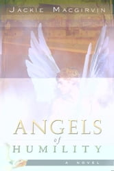 Angels of Humility: A Novel ebook by Jackie Macgirvin