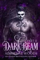 Darkbeam Part II - Beam Series, #3 eBook by Adrienne Woods