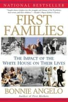 First Families - The Impact of the White House on Their Lives ebook by Bonnie Angelo