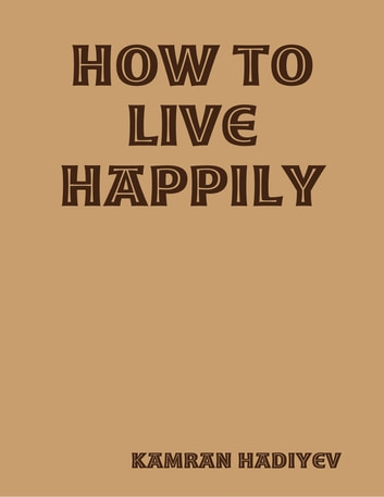 How to Live Happily ebook by Kamran Hadiyev