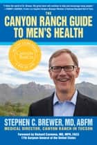 The Canyon Ranch Guide to Men's Health - A Doctor's Prescription for Male Wellenss ebook by Stephen Brewer, Richard Carmona