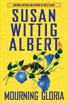 Mourning Gloria ebook by Susan Wittig Albert
