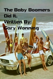 The Baby Boomers Did It ebook by Gary Wonning