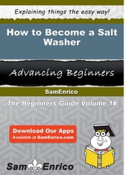 How to Become a Salt Washer - How to Become a Salt Washer ebook by Deonna Chavarria