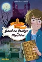 CHEFS - Gaufres, collège et mystère - Tome 1 ebook by Christelle Chatel