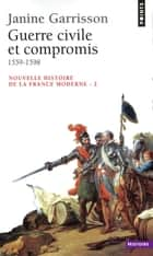 Guerre civile et Compromis (1559-1598) ebook by Janine Garrisson