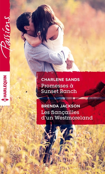 Promesses à Sunset Ranch - Les fiançailles d'un Westmoreland ebook by Charlene Sands,Brenda Jackson
