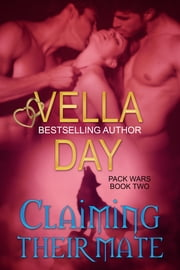Claiming Their Mate - Pack Wars-Book 2 ebook by Vella Day