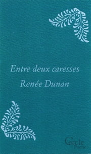Cercle Poche n°167 Entre deux caresses eBook by Renée Dunan