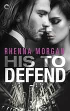 His to Defend ebook by Rhenna Morgan