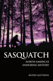 Sasquatch - North America's Enduring Mystery ebook by Rupert Matthews