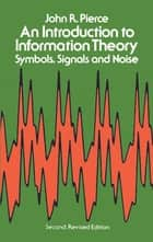 An Introduction to Information Theory ebook by John R. Pierce
