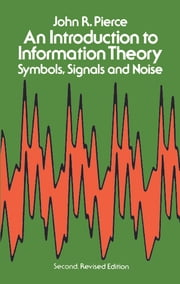 An Introduction to Information Theory - Symbols, Signals and Noise ebook by John R. Pierce