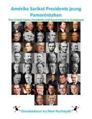 Amérika Sarikat Presidents jeung Pamaréntahan - The United States Presidents and Government In Sundanese ebook by Nam Nguyen