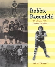 Bobbie Rosenfeld - The Olympian Who Could Do Everything ebook by Anne Dublin